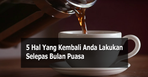 Read more about the article 5 Hal Yang Kembali Anda Lakukan Selepas Bulan Puasa